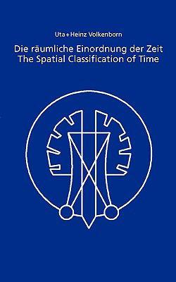 Die r?umliche Einordnung der Zeit / The Spatial Classification of Time - Heinz Volkenborn; Uta Volkenborn