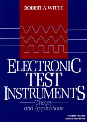 Electronic Test Instruments : Theory and Applications - Robert A. Witte