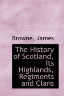 Paperback The History of Scotland, Its Highlands, Regiments and Clans Book