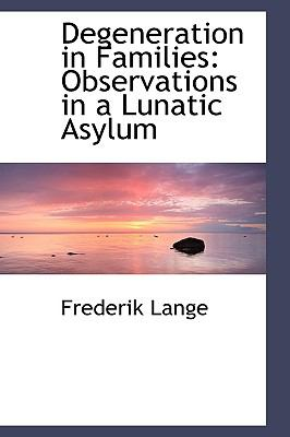 Paperback Degeneration in Families : Observations in a Lunatic Asylum Book