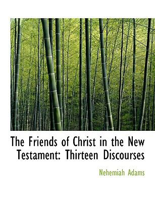 Paperback The Friends of Christ in the New Testament : Thirteen Discourses Book