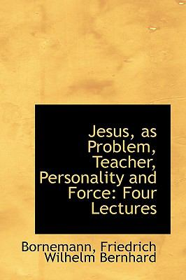 Paperback Jesus, As Problem, Teacher, Personality and Force : Four Lectures Book