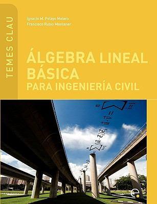 ?lgebra Lineal B?sica para Ingenier?a Civil - Francisco Rubio Montaner