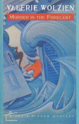 Murder in the Forecast (Josie Pigeon Mystery, Book 5) - Book #5 of the Josie Pigeon