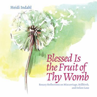 Paperback Blessed Is the Fruit of Thy Womb : Rosary Reflections on Miscarriage, Stillbirth, and Infant Loss Book