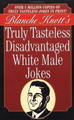 Truly Tasteless Disadvantaged White Male Jokes (0312962746 1902643) photo