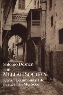 The Mellah Society : Jewish Community Life in Sherifian Morocco - Shlomo Deshen
