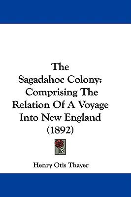Hardcover The Sagadahoc Colony : Comprising the Relation of A Voyage into New England (1892) Book