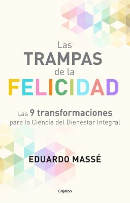 Las Trampas de la Felicidad : Las 9 Transformaciones para la Ciencia del Bienestar Integral - Eduardo Mass?