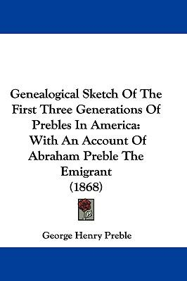 Hardcover Genealogical Sketch of the First Three Generations of Prebles in Americ : With an Account of Abraham Preble the Emigrant (1868) Book