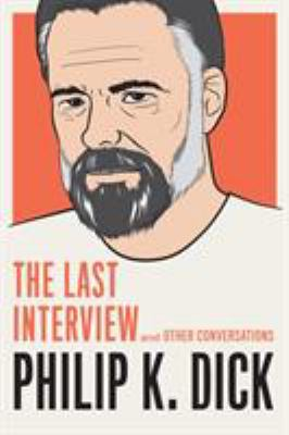 Philip K. Dick: The Last Interview and Other Conversations - Book  of the Last Interview