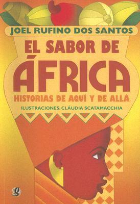 El Sabor de Africa : Historias de Aqui y de Alla - Joel Rufino D. O. S. Santos