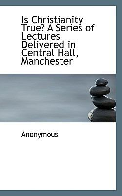 Paperback Is Christianity True? a Series of Lectures Delivered in Central Hall, Manchester Book