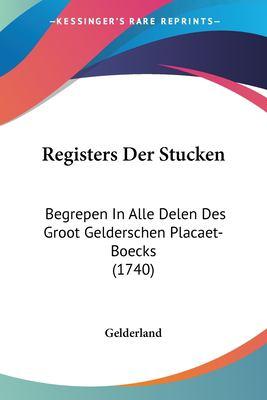 Paperback Registers der Stucken : Begrepen in Alle Delen des Groot Gelderschen Placaet-Boecks (1740) Book