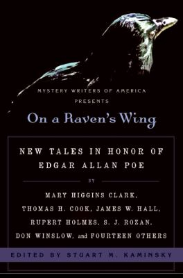 On a Raven's Wing: New Tales in Honor of Edgar Allan Poe by Mary Higgins Clark, Thomas H. Cook, James W. Hall, Rupert Holmes, S. J. Rozan, Don Winslow, and Fourteen Others - Book  of the Mystery Writers of America Anthology