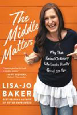 Hardcover The Middle Matters : Why That (Extra)Ordinary Life Looks Really Good on You Book