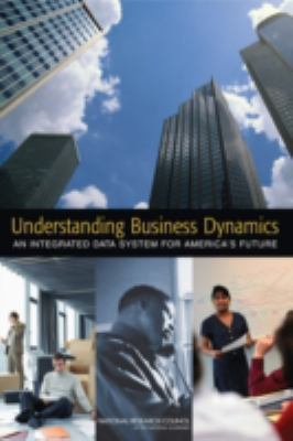 Understanding Business Dynamics : An Integrated Data System for America's Future - National Statistics Committee; Division of Behavioral and Social Sciences and Education Staff; National Resear