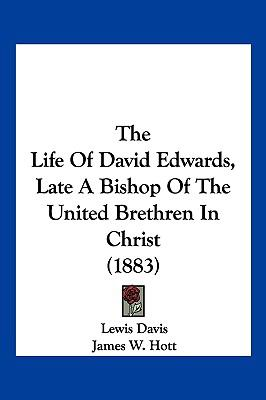 Hardcover The Life of David Edwards, Late a Bishop of the United Brethren in Christ Book
