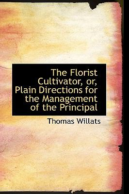 Paperback The Florist Cultivator, or, Plain Directions for the Management of the Principal Book