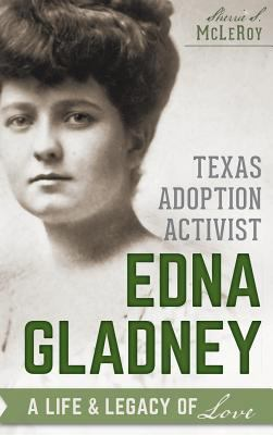 Hardcover Texas Adoption Activist Edna Gladney : A Life & Legacy of Love Book