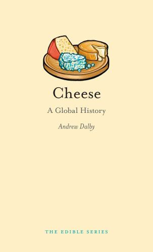 Cheese: A Global History (Edible) - Book  of the Edible Series