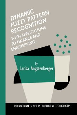Dynamic Fuzzy Pattern Recognition with Applications to Finance and Engineering - Larisa Angstenberger