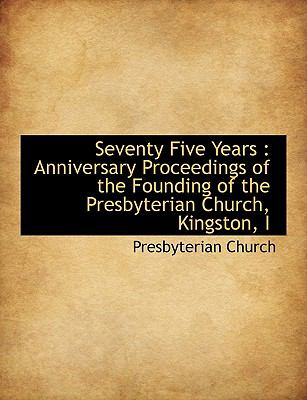 Paperback Seventy Five Years : Anniversary Proceedings of the Founding of the Presbyterian Church, Kingston, I [Large Print] Book
