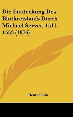 Die Entdeckung des Blutkreislaufs Durch Michael Servet, 1511-1553 - Henri Tollin