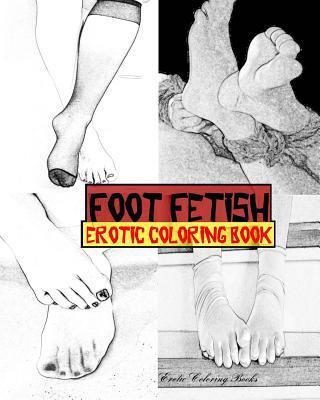 Foot Fetish Erotic Coloring Book by Erotic Coloring Books