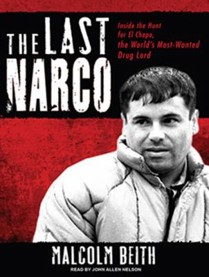 The Last Narco: Inside the Hunt for El Chapo, the World's Most-Wanted Drug Lord - Beith, Malcolm