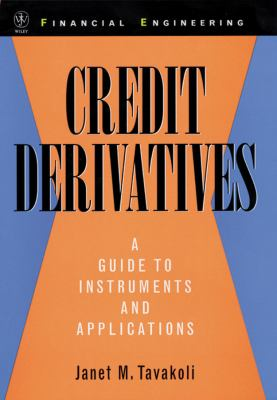 Credit Derivatives : A Guide to Instruments and Applications - Janet M. Tavakoli