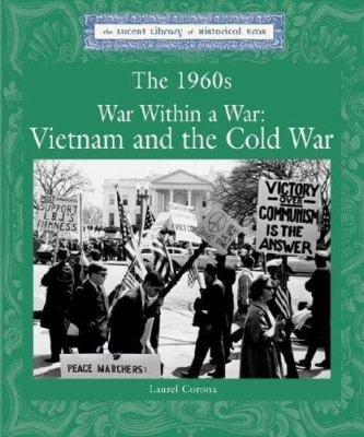 Lucent Library of Historical Eras - The 1960s War Within a War: Vietnam and  the Cold War (Lucent Library of Historical Eras)