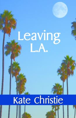 Leaving L. A. - Kate Christie