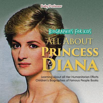 Biographies for Kids - All about Princess Diana: Learning about All Her Humanitarian Efforts - Children's Biographies of Famous People Books - Book  of the Gateway Biographies