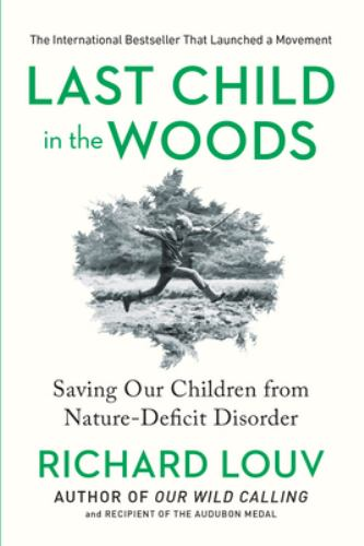 Paperback Last Child in the Woods : Saving Our Children from Nature-Deficit Disorder Book