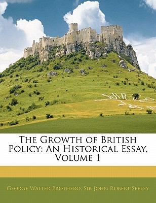Paperback The Growth of British Policy : An Historical Essay, Volume 1 Book