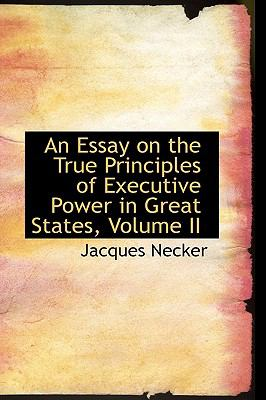 Paperback An Essay on the True Principles of Executive Power in Great States Book