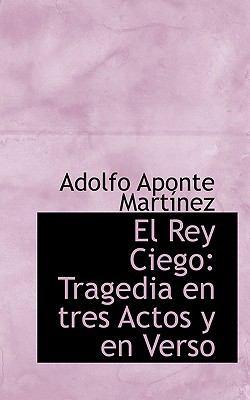 Paperback El Rey Ciego : Tragedia en tres Actos y en Verso Book