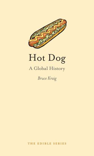 Hot Dog: A Global History (Edible) - Book  of the Edible Series