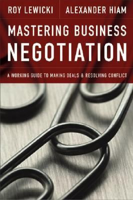 Mastering Business Negotiation : A Working Guide to Making Deals and Resolving Conflict