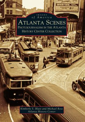 Atlanta Scenes: Photojournalism in the Atlanta History Center Collection - Book  of the Images of America: Georgia