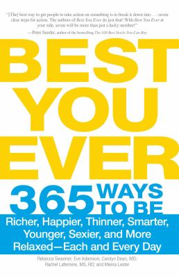 Best You Ever : 365 Ways to Be Richer, Happier, Thinner, Smarter, Younger, Sexier, and More Relaxed - Each and Every Day - Rachel Laferriere; Carolyn Dean; Ronald L. Kotler; Rebecca Swanner; Eve Adamson