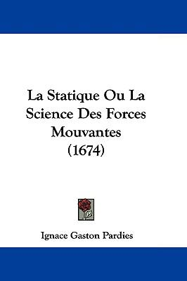 Hardcover La Statique Ou la Science des Forces Mouvantes Book