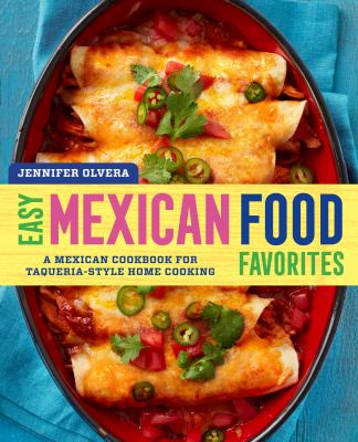 Easy mexican food favorites a mexican book by jennifer olvera easy mexican food favorites a mexican cookbook for taqueria style home cooking forumfinder Gallery