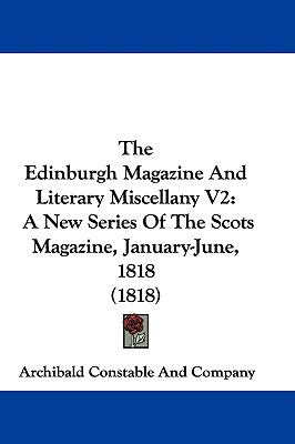 Hardcover The Edinburgh Magazine and Literary Miscellany V2 : A New Series of the Scots Magazine, January-June, 1818 (1818) Book