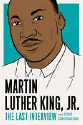 Martin Luther King, Jr.: The Last Interview And Other Conversations - Book  of the Last Interview