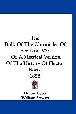 Hardcover The Bulk of the Chronicles of Scotland V3 : Or A Metrical Version of the History of Hector Boece (1858) Book