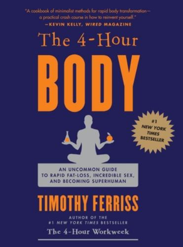 Hardcover The 4-Hour Body : An Uncommon Guide to Rapid Fat-Loss, Incredible Sex, and Becoming Superhuman Book