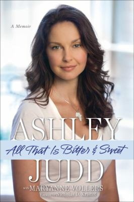 All That Is Bitter and Sweet : A Memoir - Ashley Judd; Maryanne Vollers
