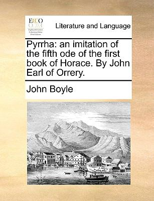 Pyrrha: An Imitation of the Fifth Ode of the First Book of Horace. by John Earl of Orrery.